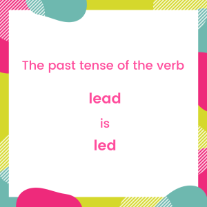 the past tense of the verb lead is led