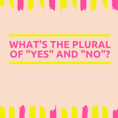 "What's the plural of ""yes"" and ""no""?"