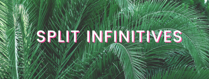 a background of tropical leaves with the words on top: split infinitives